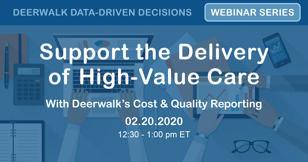 Support the Delivery of High-Value Care With Deerwalk's Cost & Quality Reporting
